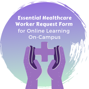 Essential Healthcare Worker Request Form for Online Learning on Campus button